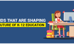 Trends That Are Shaping The Future of K-12 Education